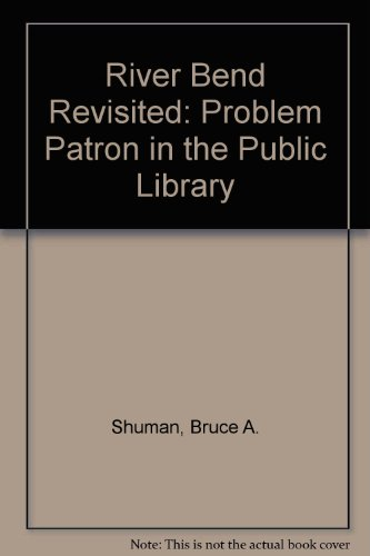 River Bend Revisited: The Problem Patron in the Library