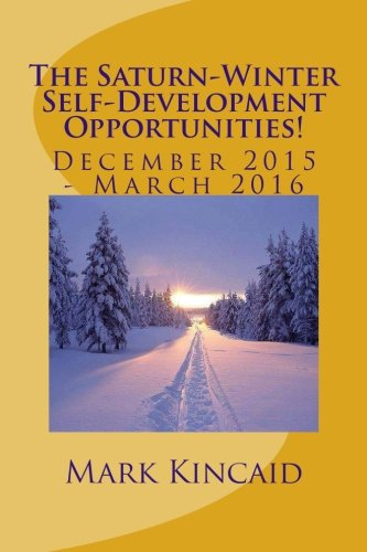 The Saturn-Winter - Self-Development Opportunities: December 2015 - March-2016 (Saturn-Winter Possibilities) (Volume 2)