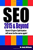 SEO 2015 & Beyond: Search engine optimization will never be the same again! (Webmaster Series) (Volume 1)