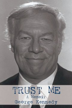 Trust Me: A Memoir by George Kennedy