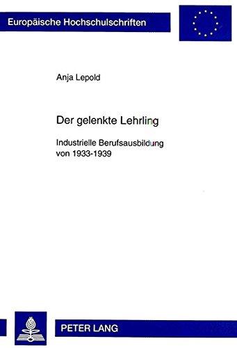 Der gelenkte Lehrling: Industrielle Berufsausbildung von 1933-1939 (Europaeische Hochschulschriften / European University Studie) (German Edition)