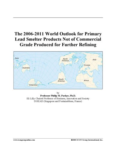 The 2006-2011 World Outlook for Primary Lead Smelter Products Not of Commercial Grade Produced for Further Refining