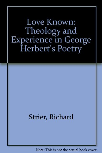 Love Known: Theology and Experience in George Herbert's Poetry