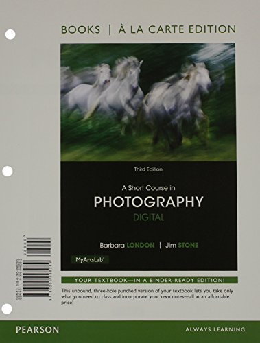 A Short Course in Photography: Digital, Books a la Carte Plus NEW MyArtsLab with Pearson eText -- Access Card Package (3rd Edition)