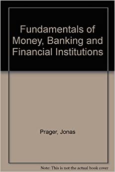 Fundamentals of Money, Banking and Financial Institutions: Jonas Prager: 9780060452537: Amazon ...