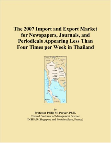 The 2007 Import and Export Market for Newspapers, Journals, and Periodicals Appearing Less Than Four Times per Week in Thailand
