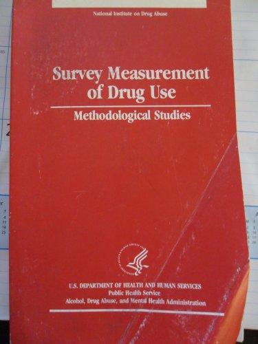 Survey Measurement of Drug Use: Methodological Studies (DHHS publication)