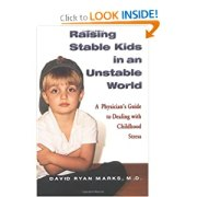 Raising Stable Kids in an Unstable World:  A Physician's Guide to Dealing With Childhood Stress