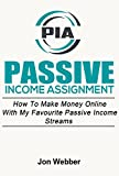 Passive Income Assignment: Work From Home: How To Make Money Online With My Favourite Passive Income Streams (Home Based Business) (Kindle Publishing, Affiliate Marketing, Stock Trading, Blogging)
