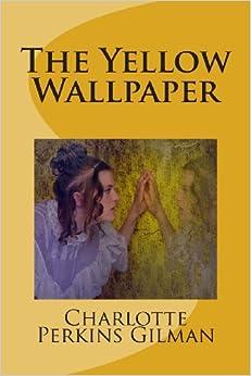 The Yellow Wallpaper: Charlotte Perkins Gilman: 9781490402314: Amazon.com: Books