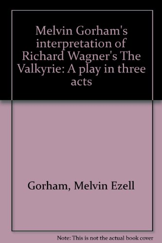 Melvin Gorham's interpretation of Richard Wagner's The Valkyrie: A play in three acts
