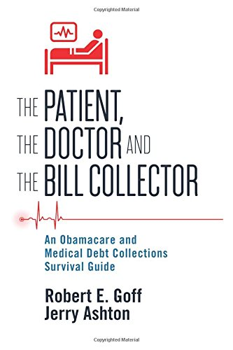 The Patient, The Doctor and The Bill Collector: An Obamacare and Medical Debt Collections Survival Guide