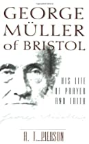 George Muller of Bristol: His Life of Prayer and Faith