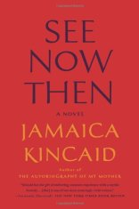 See Now Then, by Jamaica Kincaid