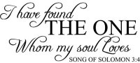 I have found THE ONE Whom my soul Loves Vinyl Wall Decal