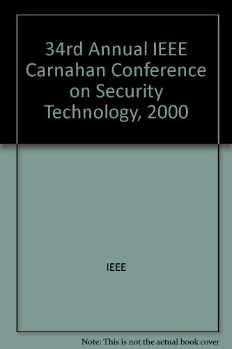 34th Annual 2000 International Carnahan Conference on Security Technology: 34rd Annual IEEE Conference