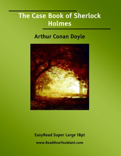 The Case Book of Sherlock Holmes  (EasyRead Super Large 18pt Edition)