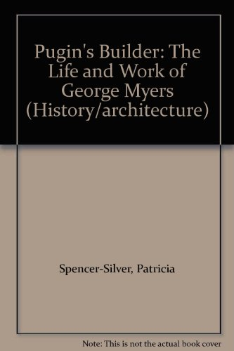 Pugin's Builder: The Life and Work of George Myers (History/architecture)