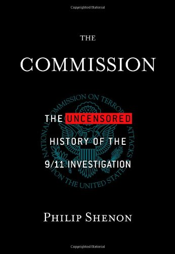 The Commission: The Uncensored History of the 9/11 Investigation, Philip Shenon