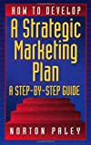 How to Develop a Strategic Marketing Plan: A Step-By-Step Guide