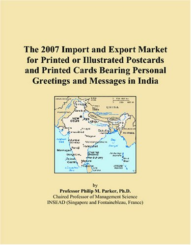 The 2007 Import and Export Market for Printed or Illustrated Postcards and Printed Cards Bearing Personal Greetings and Messages in India
