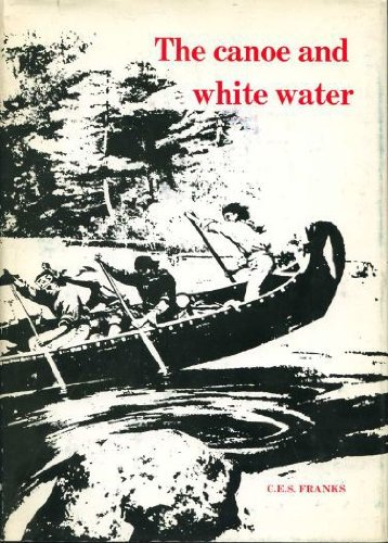 The Canoe & White Water : From Essential to Sport