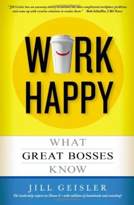 Work Happy: What Great Bosses Know, Jill Geisler