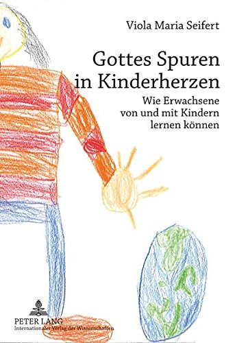 Gottes Spuren in Kinderherzen: Wie Erwachsene von und mit Kindern lernen können (German Edition)