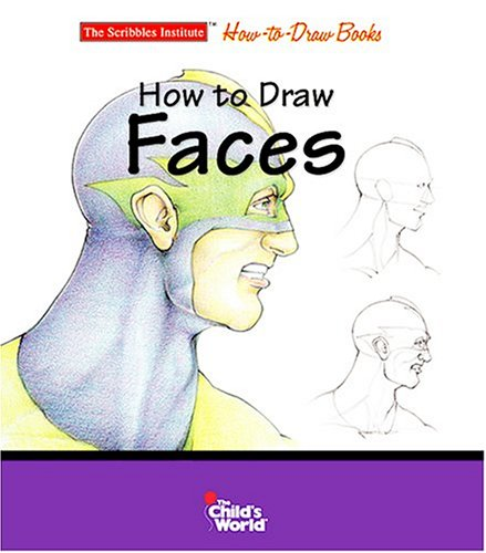 How to Draw Faces (Scribbles Institute How-To-Draw Books)