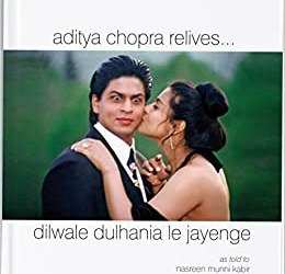 Aditya Chopra Relives (Dilwale Dulhania Le Jayenge: As Told to Nasreen Munni Kabir)