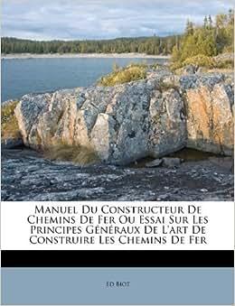 Manuel Du Constructeur De Chemins De Fer Ou Essai Sur Les Principes