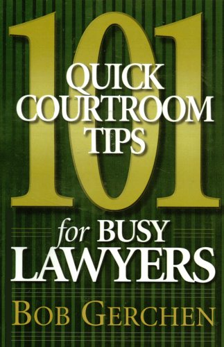 101 Quick Courtroom Tips for Busy Lawyers