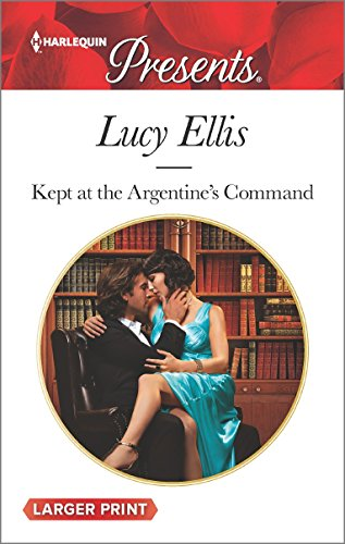Kept at the Argentine's Command (Harlequin Large Print Presents)