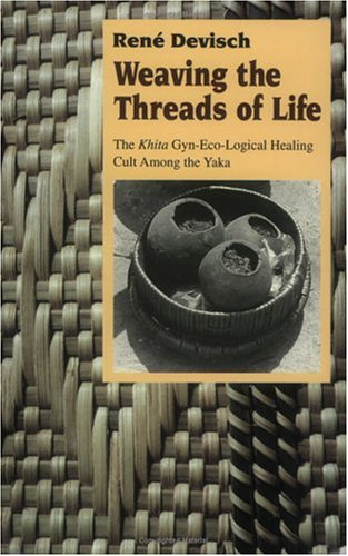 Weaving the Threads of Life: The Khita Gyn-Eco-Logical Healing Cult among the Yaka