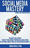 Social Media Mastery (A Daily Actions Guide): 75 Daily Challenges to Help you Expand your Reach, Build your Platform, and Establish your Online Authority