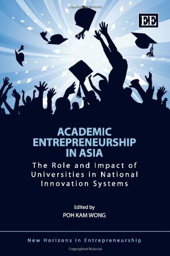 Academic Entrepreneurship in Asia: The Role and Impact of Universities in National Innovation Systems (New Horizons in Entrepreneurship Series)
