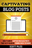 Captivating Blog Posts: How To Write Captivating Blog Posts That Keep Readers Coming Back For More