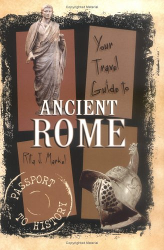 Your Travel Guide to Ancient Rome (Passport to History)