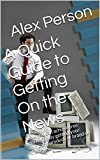 A Quick Guide to Getting On the News: How you can achieve free marketing by getting your company, product, or brand on the news.