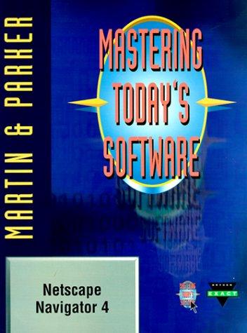 Mastering Today's Software: Netscape Navigator 4