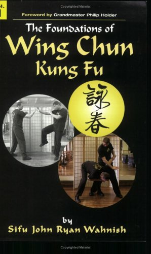 The Foundations of Wing Chun Kung Fu, Vol. 1
