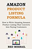 AMAZON PRODUCT LISTING FORMULA (FOR YOUR E-COMMERCE BUSINESS): How to Write Amazing Amazon Product Listing That Converts Into Paying Customers - Watch ... Finish (E-Commerce from A-Z Series Book 3)