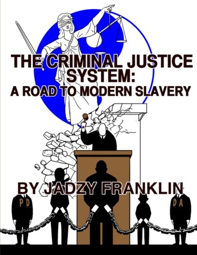 The Criminal Justice System: A Road to Modern Day Slavery
