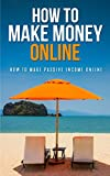 Make Money Online: Complete Guide:How To Make Money Online:Make Money Online For Beginners Book
