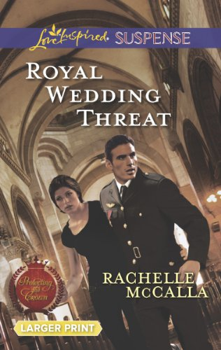 Royal Wedding Threat (Love Inspired LP Suspense\Protecting the Crown)