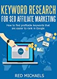 KEYWORD RESEARCH FOR SEO AFFILIATE MARKETING: How to find profitable keywords that are easier to rank in Google (REDIFY SEO SERIES Book 5)