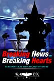 Breaking News and Breaking Hearts: Supernatural Witch Cozy Mystery (Lainswich Witches Book 7)