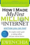 How I Made My First Million on the Internet and How You Can Too!: The Complete Insider's Guide to Making Millions with Your Internet Business