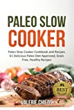 Paleo Slow Cooker: Paleo Slow Cooker Cookbook and Recipes - 61 Delicious Paleo Diet Approved, Grain Free, Healthy Recipes BONUS - PALEO COOKBOOK RECIPES SHOPPING LIST INCLUDED!