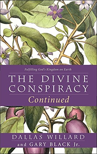 The Divine Conspiracy Continued: Fulfilling God's Kingdom on Earth